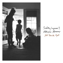 Not Dark Yet - {Shelby Lynne} + {Allison Moorer}