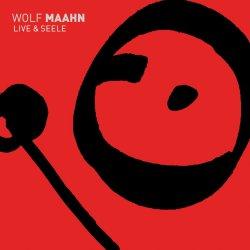 Live und Seele - Wolf Maahn
