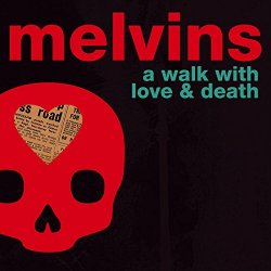 A Walk With Love And Death - Melvins