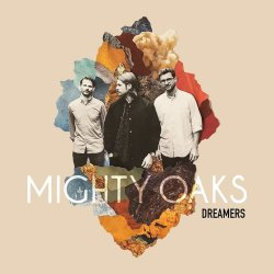 Dreamers - Mighty Oaks