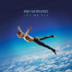 Let Me Fly - Mike And The Mechanics