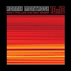 10 x 10 - Ronnie Montrose + {Ricky Phillips} + {Eric Singer}