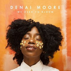 We Used To Bloom - Denai Moore
