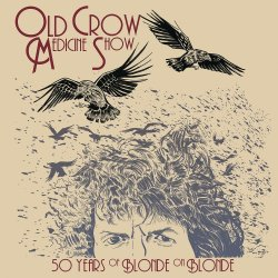 50 Years Of Blonde On Blonde. - Old Crow Medicine Show