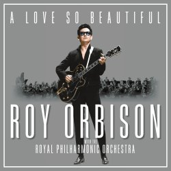 A Love So Beautiful - {Roy Orbison} + {Royal Philharmonic Orchestra}