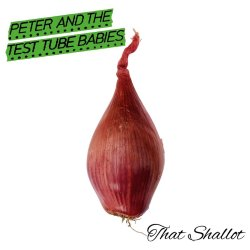 That Shallot - Peter And The Test Tube Babies