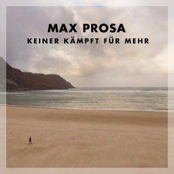 Keiner kämpft für Mehr - Max Prosa