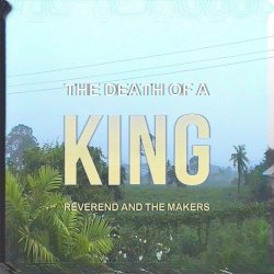 Death Of A King - Reverend And The Makers