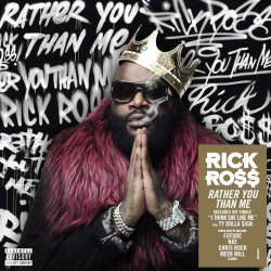 Rather You Than Me - Rick Ross
