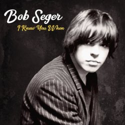 I Knew You When - Bob Seger