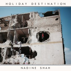 Holiday Destination - Nadine Shah