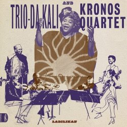 Ladilikan - {Trio Da Kali} + {Kronos Quartet}