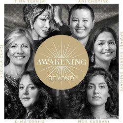 Awakening Beyond - {Tina Turner}, {Regula Curti}, {Dima Orsho}, {Sawani Shende-Sathaye}, {Ani Choying} + {Mor Karbasi}
