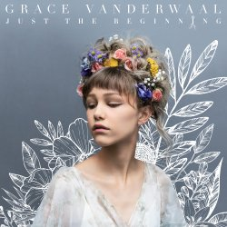 Just The Beginning. - Grace Vanderwaal