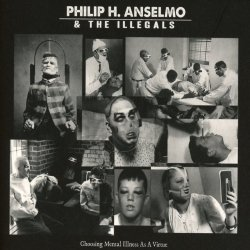Choosing Mental Illness As A Virtue - {Phil Anselmo} + the Illegals