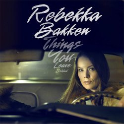 Things You Leave Behind - Rebekka Bakken