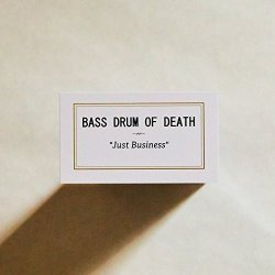 Just Business - Bass Drum Of Death