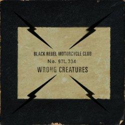 Wrong Creatures - Black Rebel Motorcycle Club