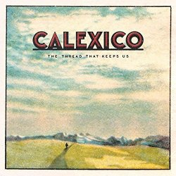 The Thread That Keeps Us - Calexico