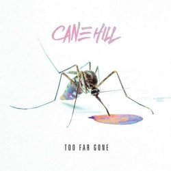 Too Far Gone - Cane Hill