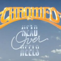 Head Over Heels - Chromeo