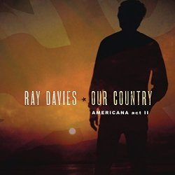 Our Country - Americana Act II - Ray Davies