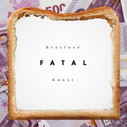 Brotlose Kunst - Fatal