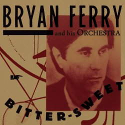 Bitter-Sweet - {Bryan Ferry} + his Orchestra