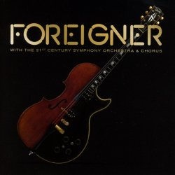 Foreigner With The 21st Century Symphony Orchestra And Chorus - Foreigner