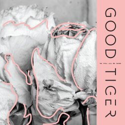 We Will All Be Gone - Good Tiger