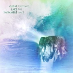 The Waves, The Wake - Great Lake Swimmers