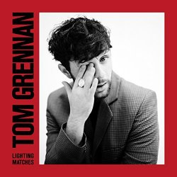 Lighting Matches - Tom Grennan