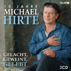 Gelacht, geweint, gelebt - 10 Jahre Michael Hirte - Michael Hirte