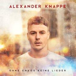 Ohne Chaos keine Lieder - Alexander Knappe