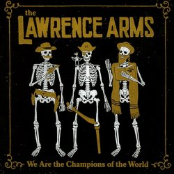 We Are The Champions Of The World - Lawrence Arms