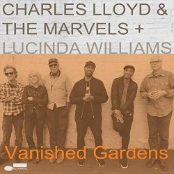 Vanished Gardens - {Charles Lloyd } + {Marvels} + {Lucinda Williams}