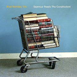 Seymour Reads The Constitution! - {Brad Mehldau} Trio