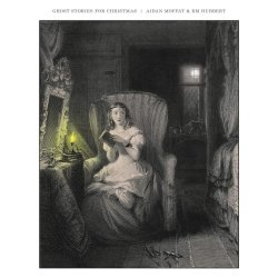 Ghost Stories For Christmas - {Aidan Moffat} + {RM Hubbert}