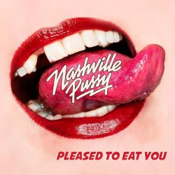 Pleased To Eat You - Nashville Pussy