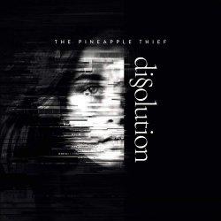Dissolution - Pineapple Thief