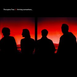 Arriving Somewhere... - Porcupine Tree