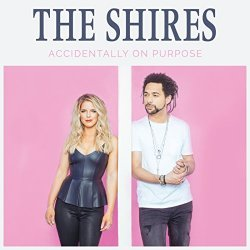 Accidentally On Purpose - Shires