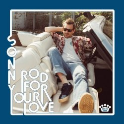 Rod For Your Love - Sonny Smith