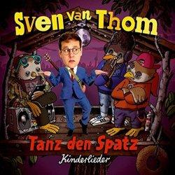 Tanz den Spatz - Kinderlieder - Sven van Thom