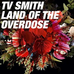 Land Of The Overdose - TV Smith