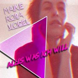 Alles was ich will - Maike Rosa Vogel