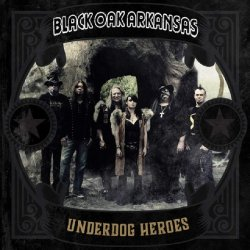 Underdog Heroes - Black Oak Arkansas