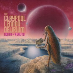 South Of Reality - Claypool Lennon Delirium