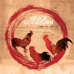 Crowing Ignities - Bruce Cockburn