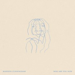 Who Are You Now - Madison Cunningham